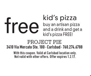 free kid's pizza buy an artisan pizza and a drink and get a kid's pizza FREE!. With this coupon. Valid at Carlsbad location only. Not valid with other offers. Offer expires 1.2.17.