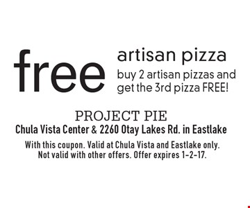 Free artisan pizza. Buy 2 artisan pizzas and get the 3rd pizza FREE! With this coupon. Valid at Chula Vista and Eastlake only. Not valid with other offers. Offer expires 1-2-17.