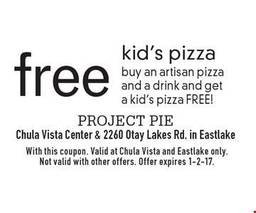 Free kid's pizza. Buy an artisan pizza and a drink and get a kid's pizza FREE! With this coupon. Valid at Chula Vista and Eastlake only. Not valid with other offers. Offer expires 1-2-17.