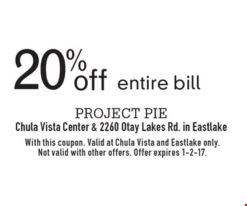 20% off entire bill. With this coupon. Valid at Chula Vista and Eastlake only. Not valid with other offers. Offer expires 1-2-17.