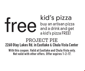 Free kid's pizza. Buy an artisan pizza and a drink and get a kid's pizza FREE! With this coupon. Valid at Eastlake and Chula Vista only. Not valid with other offers. Offer expires 1-2-17.