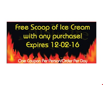 Free scoop of ice cream with any purchase. One coupon per person/order per day. Expires 12-2-16.