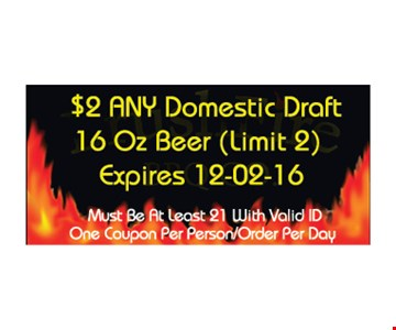 $2 any domestic draft 16 oz beer (limit 2). Must be at least 21 with valid ID. One coupon per person/order per day. Expires 12-2-16.