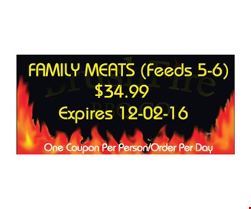 $34.99 family meats (feeds 5-6). One coupon per person/order per day. Expires 12-2-16.