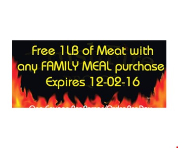 Free 1 lb of meat with any family meal purchase. One coupon per person/order per day. Expires 12-2-16.