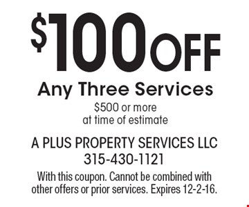 $100 Off Any Three Services $500 or more at time of estimate. With this coupon. Cannot be combined with other offers or prior services. Expires 12-2-16.