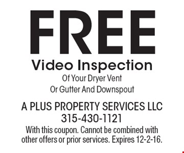 Free Video Inspection Of Your Dryer Vent Or Gutter And Downspout. With this coupon. Cannot be combined with other offers or prior services. Expires 12-2-16.