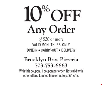 10% off Any Order of $20 or more valid Mon.-Thurs. onlyDine In - Carry-out - Delivery. With this coupon. 1 coupon per order. Not valid with other offers. Limited time offer. Exp. 3/13/17.