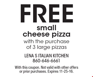 Free small cheese pizza with the purchase of 3 large pizzas. With this coupon. Not valid with other offers or prior purchases. Expires 11-25-16.
