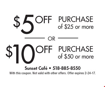 $10 off purchase of $50 or more OR $5 off purchase of $25 or more. With this coupon. Not valid with other offers. Offer expires 2-24-17.