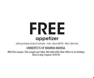 Free appetizer with purchase of any 2 entrees - max. value $8.95 - Mon.-Sat only. With this coupon. One coupon per table. Not valid with other offers or on holidays. Dine in only. Expires 12/9/16.