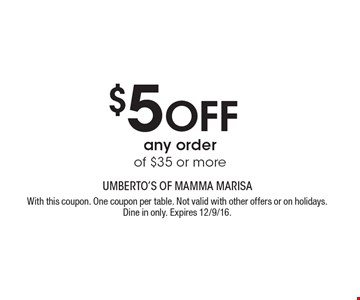 $5 Off any order of $35 or more. With this coupon. One coupon per table. Not valid with other offers or on holidays. Dine in only. Expires 12/9/16.
