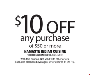 $10 OFF any purchase of $50 or more. With this coupon. Not valid with other offers. Excludes alcoholic beverages. Offer expires 11-25-16.