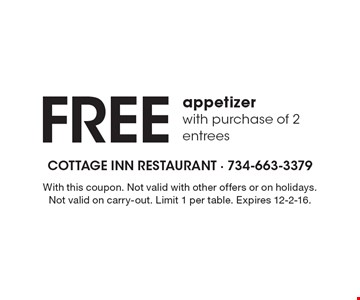 Free appetizer with purchase of 2 entrees. With this coupon. Not valid with other offers or on holidays. Not valid on carry-out. Limit 1 per table. Expires 12-2-16.