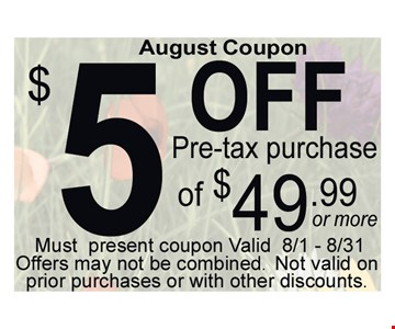 August $5 off per-tax purchase of $49.95