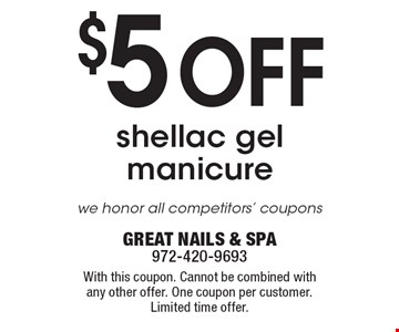 $5 OFF shellac gel manicure. we honor all competitors' coupons . With this coupon. Cannot be combined with any other offer. One coupon per customer. Limited time offer. GREAT NAILS & SPA 972-420-9693