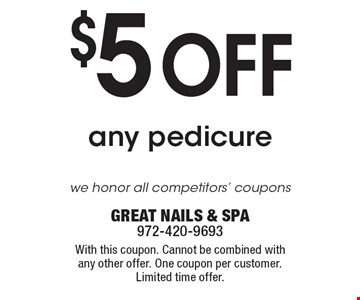 $5 OFF any pedicure. we honor all competitors' coupons . With this coupon. Cannot be combined with any other offer. One coupon per customer. Limited time offer. GREAT NAILS & SPA 972-420-9693