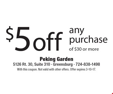 $5 off any purchase of $30 or more. With this coupon. Not valid with other offers. Offer expires 3-10-17.