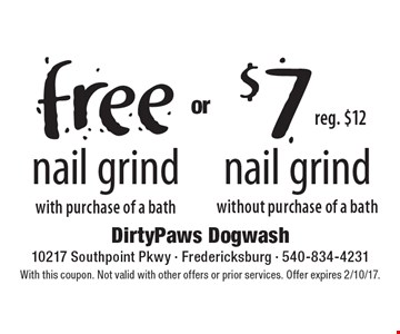 Free nail grind. $7 nail grind. With purchase of a bath. Without purchase of a bath. With this coupon. Not valid with other offers or prior services. Offer expires 2/10/17.