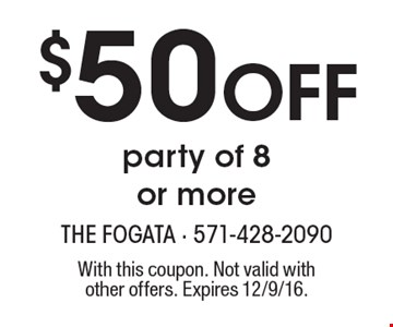 $50 Off party of 8 or more. With this coupon. Not valid with other offers. Expires 12/9/16.