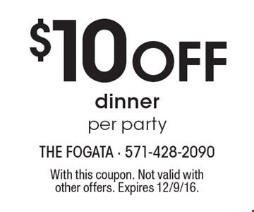 $10 Off dinner per party. With this coupon. Not valid with other offers. Expires 12/9/16.