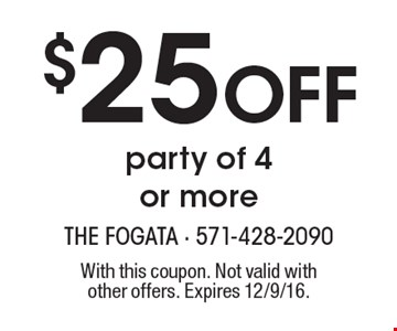 $25 Off party of 4 or more. With this coupon. Not valid with other offers. Expires 12/9/16.