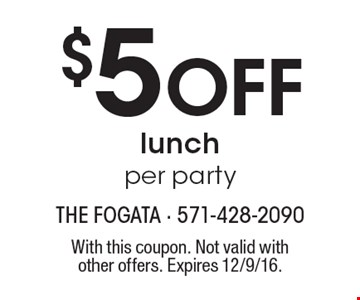 $5 Off lunch per party. With this coupon. Not valid with other offers. Expires 12/9/16.
