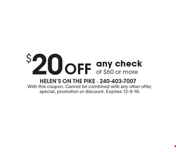 $20 OFF any check of $60 or more. With this coupon. Cannot be combined with any other offer, special, promotion or discount. Expires 12-9-16.