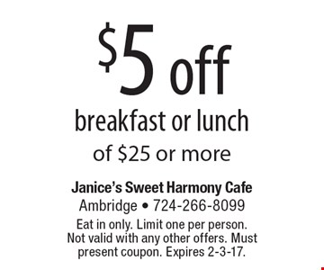 $5 off breakfast or lunch of $25 or more. Eat in only. Limit one per person.Not valid with any other offers. Must present coupon. Expires 2-3-17.