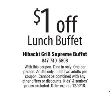 $1 off lunch buffet. With this coupon. Dine in only. One per person. Adults only. Limit two adults per coupon. Cannot be combined with any other offers or discounts. Kids' & seniors' prices excluded. Offer expires 12/3/16.
