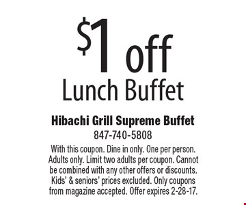 $1 off Lunch Buffet. With this coupon. Dine in only. One per person. Adults only. Limit two adults per coupon. Cannot be combined with any other offers or discounts. Kids' & seniors' prices excluded. Only coupons from magazine accepted. Offer expires 2-28-17.