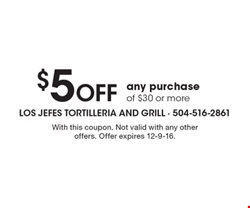 $5 Off any purchase of $30 or more. With this coupon. Not valid with any other offers. Offer expires 12-9-16.