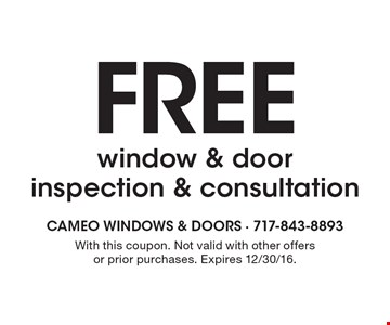 Free window & door inspection & consultation. With this coupon. Not valid with other offers or prior purchases. Expires 12/30/16.