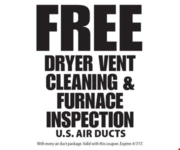 Free dryer vent cleaning & furnace inspection. With every air duct package. Valid with this coupon. Expires 4/7/17.