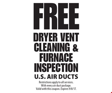 Free Dryer Vent Cleaning & Furnace Inspection. Restrictions apply to all services. With every air duct package. Valid with this coupon. Expires 9/8/17.