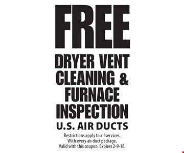 Free Dryer Vent Cleaning & Furnace Inspection. Restrictions apply to all services. With every air duct package. Valid with this coupon. Expires 2-9-18.