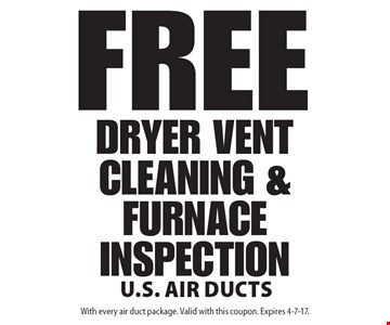 Free dryer vent cleaning & furnace inspection. With every air duct package. Valid with this coupon. Expires 4-7-17.