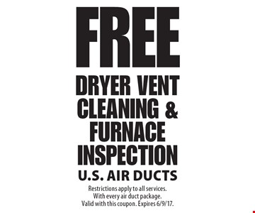 Free Dryer Vent Cleaning & Furnace Inspection. Restrictions apply to all services. With every air duct package. Valid with this coupon. Expires 6/9/17.