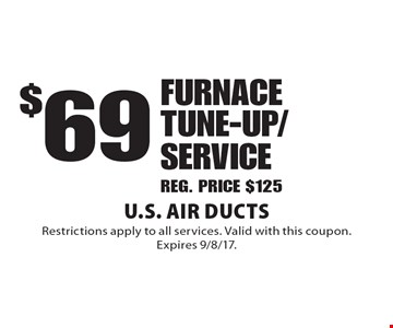 $69 FURNACE TUNE-UP/SERVICE. REG. PRICE $125. Restrictions apply to all services. Valid with this coupon.Expires 9/8/17.