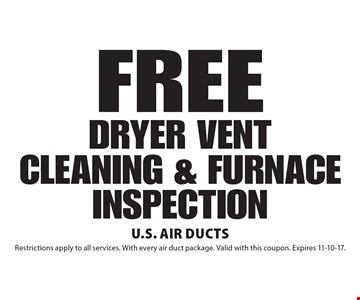 FREE DRYER VENT CLEANING & FURNACE INSPECTION. Restrictions apply to all services. With every air duct package. Valid with this coupon. Expires 11-10-17.