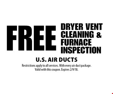 FREE DRYER VENT CLEANING & FURNACE INSPECTION. Restrictions apply to all services. With every air duct package. Valid with this coupon. Expires 2/9/18.