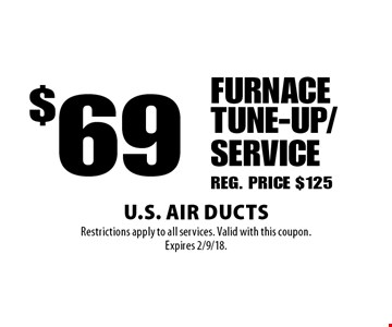 $69 FURNACE TUNE-UP/SERVICE REG. PRICE $125. Restrictions apply to all services. Valid with this coupon.Expires 2/9/18.