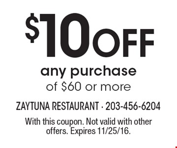 $10 Off any purchase of $60 or more. With this coupon. Not valid with other offers. Expires 11/25/16.