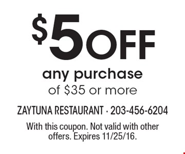 $5 Off any purchase of $35 or more. With this coupon. Not valid with other offers. Expires 11/25/16.