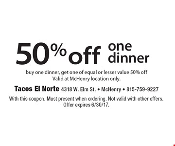 50% off one dinner. Buy one dinner, get one of equal or lesser value 50% off. Valid at McHenry location only. With this coupon. Must present when ordering. Not valid with other offers. Offer expires 5/19/17.