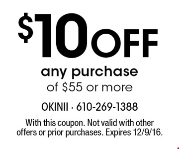 $10 Off any purchase of $55 or more. With this coupon. Not valid with other offers or prior purchases. Expires 12/9/16.