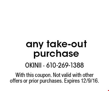 10%Off any take-out purchase. With this coupon. Not valid with other offers or prior purchases. Expires 12/9/16.