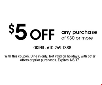 $ 5Off any purchase of $30 or more. With this coupon. Dine in only. Not valid on holidays, with other offers or prior purchases. Expires 1/6/17.