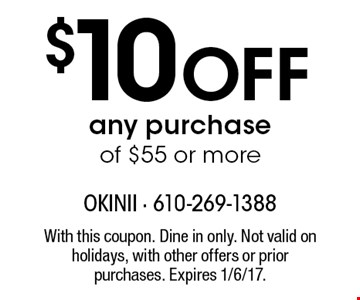 $10 Off any purchase of $55 or more. With this coupon. Dine in only. Not valid on holidays, with other offers or prior purchases. Expires 1/6/17.