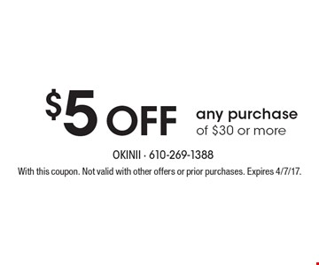 $5 Off any purchase of $30 or more. With this coupon. Not valid with other offers or prior purchases. Expires 4/7/17.